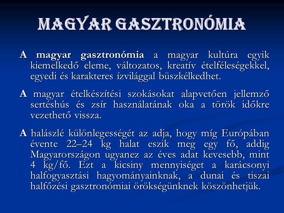 Magyar gasztronómia A magyar gasztronómia a magyar kultúra egyik kiemelkedő eleme, változatos, kreatív ételféleségekkel, egyedi és karakteres ízvilágg