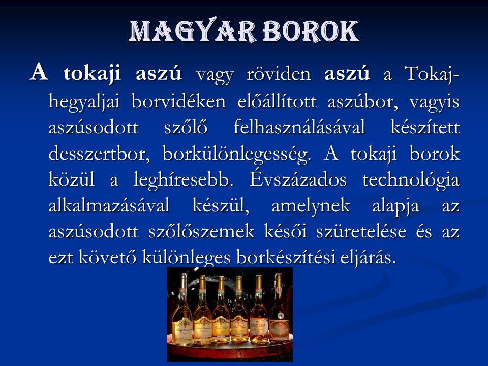 Magyar borok A tokaji aszú vagy röviden aszú a Tokaj- hegyaljai borvidéken előállított aszúbor, vagyis aszúsodott szőlő felhasználásával készített des