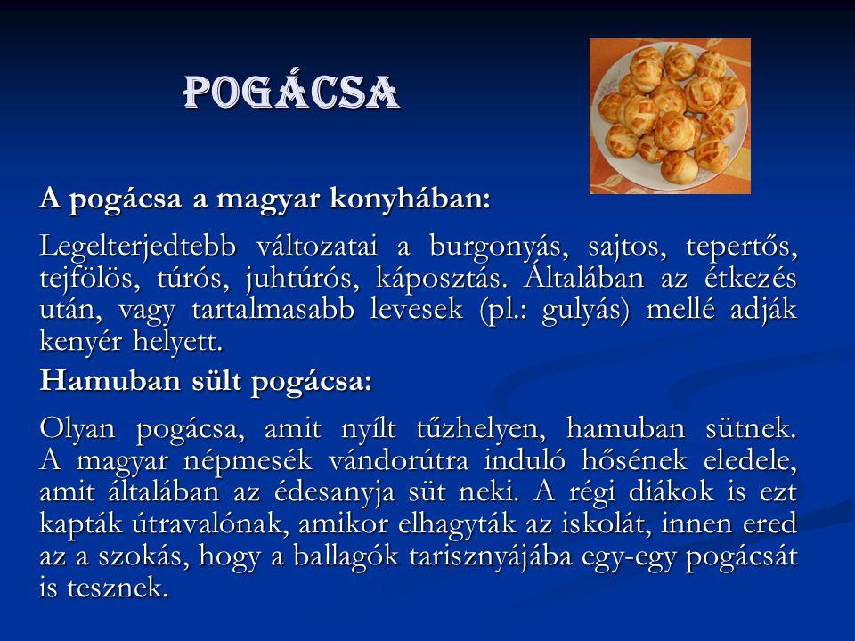 pogácsa pogácsa A pogácsa a magyar konyhában: Legelterjedtebb változatai a burgonyás, sajtos, tepertős, tejfölös, túrós, juhtúrós, káposztás. Általába