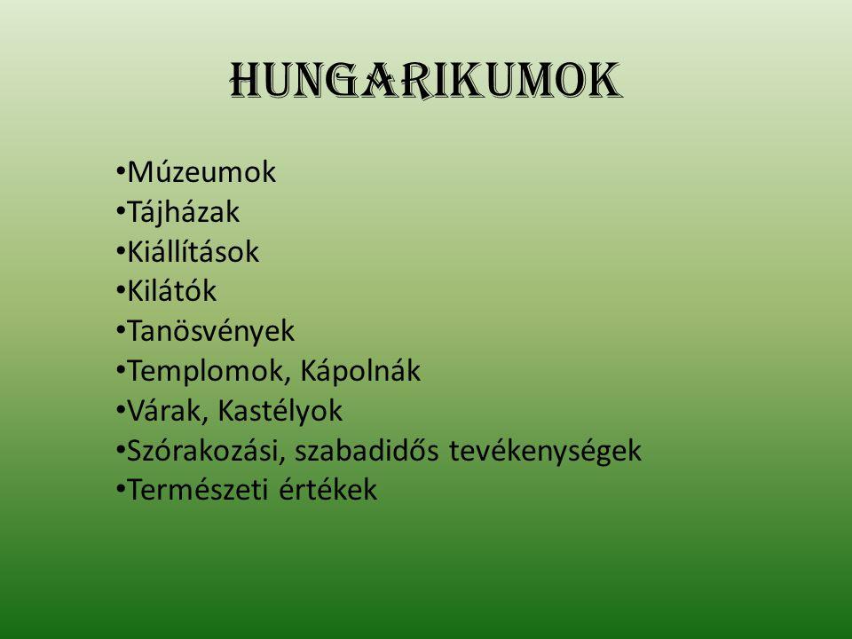 Hungarikumok Múzeumok Tájházak Kiállítások Kilátók Tanösvények Templomok, Kápolnák Várak, Kastélyok Szórakozási, szabadidős tevékenységek Természeti é