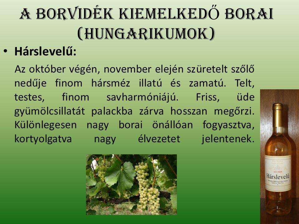 A borvidék kiemelked Ő borai (Hungarikumok) Hárslevelű: Az október végén, november elején szüretelt szőlő nedűje finom hársméz illatú és zamatú. Telt,