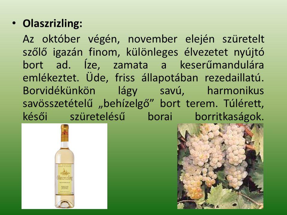 Olaszrizling: Az október végén, november elején szüretelt szőlő igazán finom, különleges élvezetet nyújtó bort ad. Íze, zamata a keserűmandulára emlék