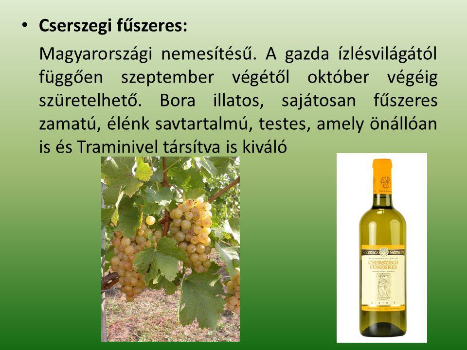 Cserszegi fűszeres: Magyarországi nemesítésű. A gazda ízlésvilágától függően szeptember végétől október végéig szüretelhető. Bora illatos, sajátosan f