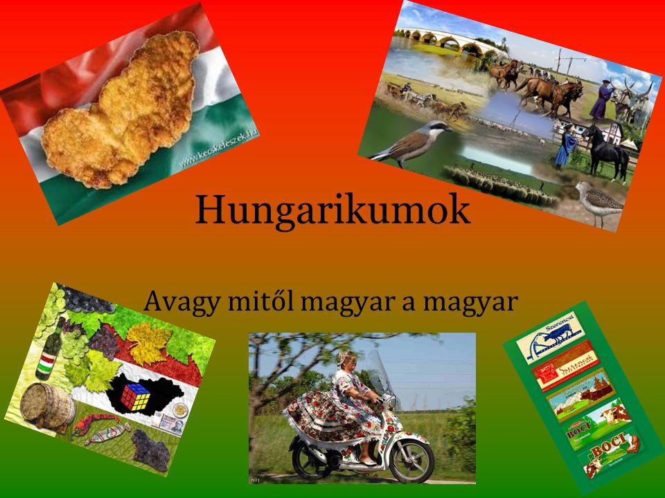 Hungarikumok Avagy mitől magyar a magyar
