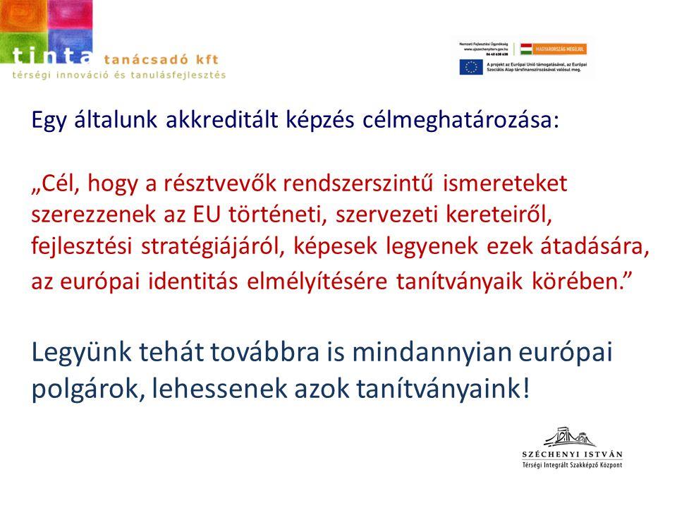 """Egy általunk akkreditált képzés célmeghatározása: """"Cél, hogy a résztvevők rendszerszintű ismereteket szerezzenek az EU történeti, szervezeti kereteirő"""
