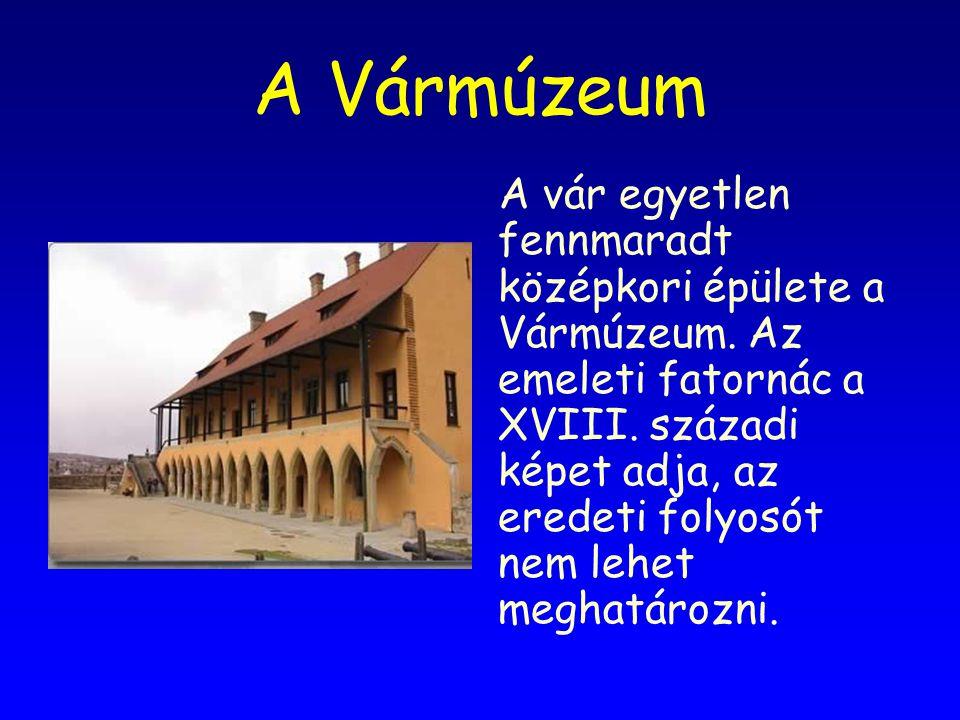A Vármúzeum A vár egyetlen fennmaradt középkori épülete a Vármúzeum.