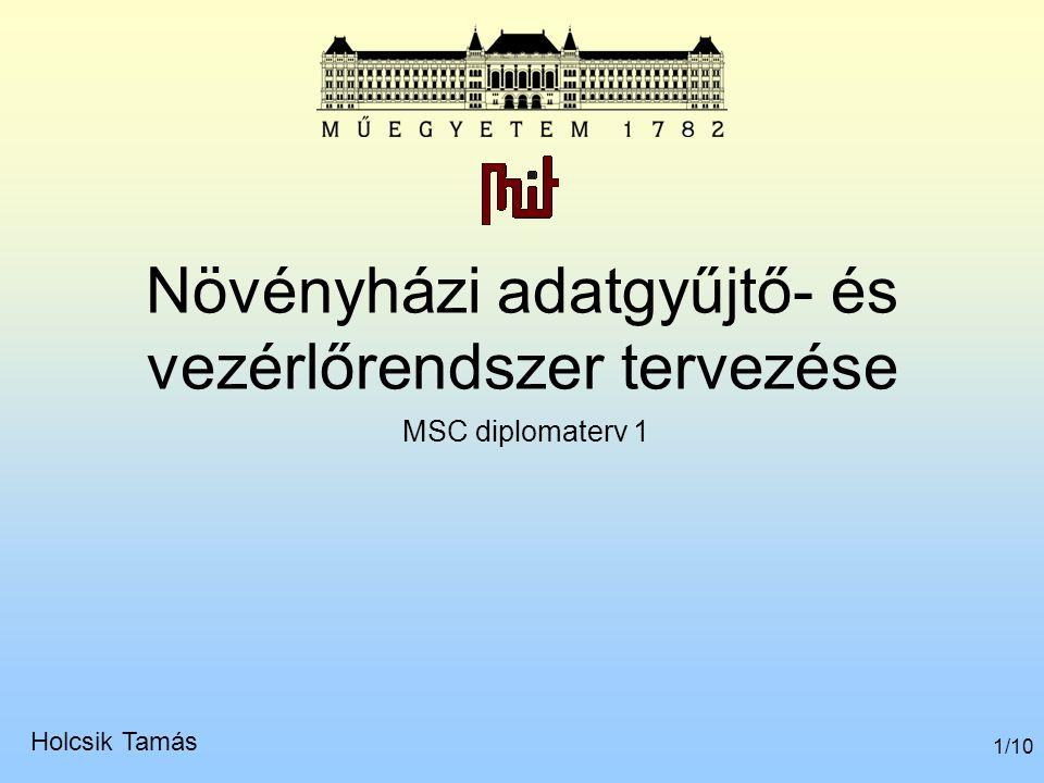 1/10 Növényházi adatgyűjtő- és vezérlőrendszer tervezése MSC diplomaterv 1 Holcsik Tamás