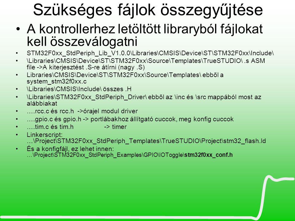 Szükséges fájlok összegyűjtése A kontrollerhez letöltött libraryból fájlokat kell összeválogatni STM32F0xx_StdPeriph_Lib_V1.0.0\Libraries\CMSIS\Device