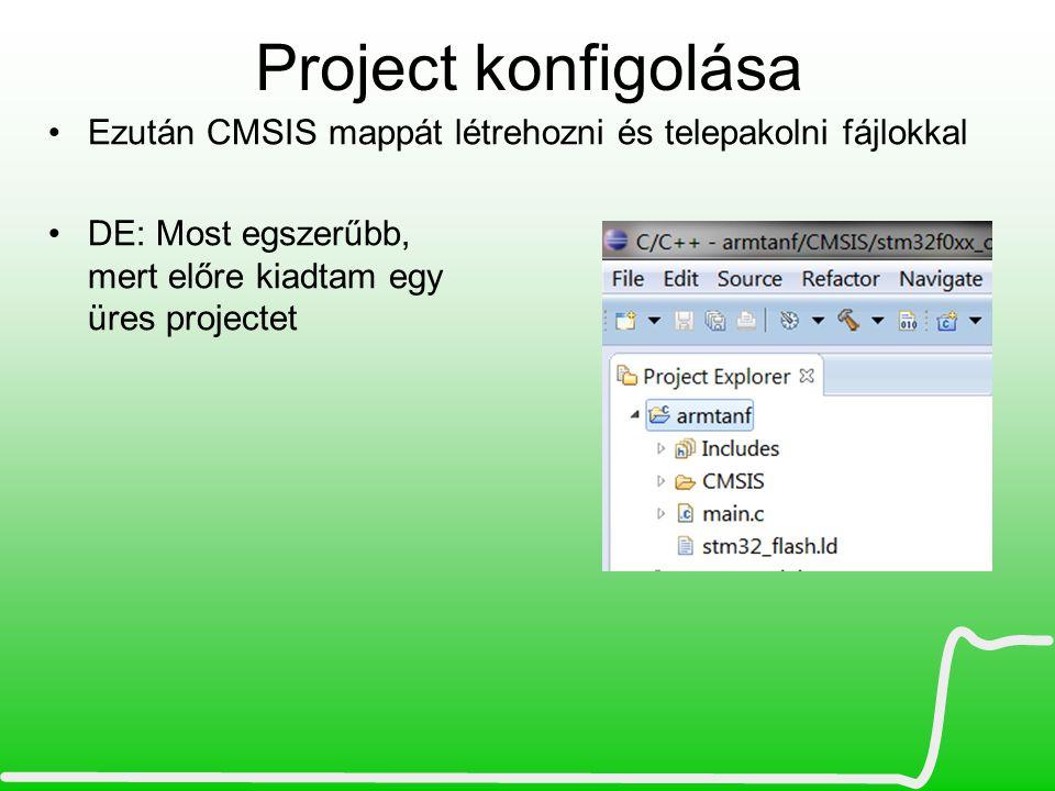 Project konfigolása Ezután CMSIS mappát létrehozni és telepakolni fájlokkal DE: Most egszerűbb, mert előre kiadtam egy üres projectet