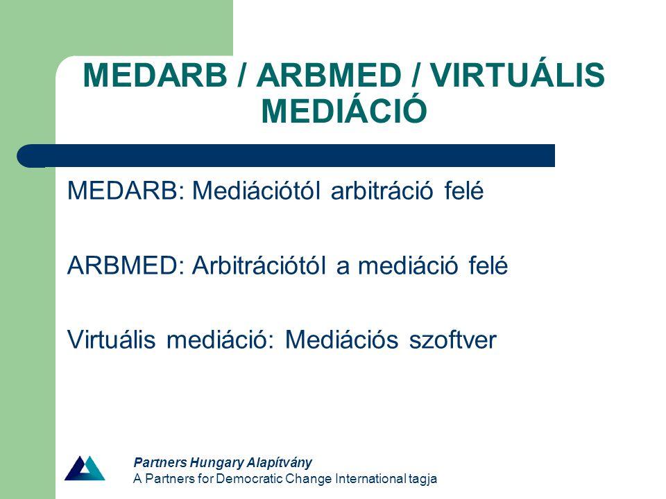 MEDARB / ARBMED / VIRTUÁLIS MEDIÁCIÓ MEDARB: Mediációtól arbitráció felé ARBMED: Arbitrációtól a mediáció felé Virtuális mediáció: Mediációs szoftver Partners Hungary Alapítvány A Partners for Democratic Change International tagja