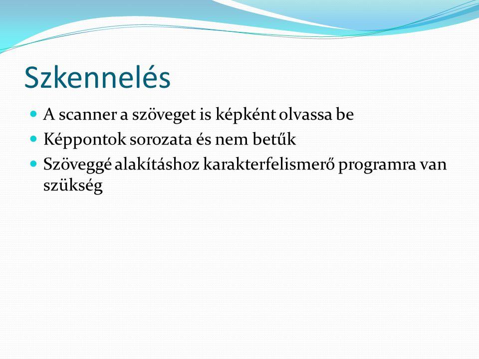 Szkennelés A scanner a szöveget is képként olvassa be Képpontok sorozata és nem betűk Szöveggé alakításhoz karakterfelismerő programra van szükség