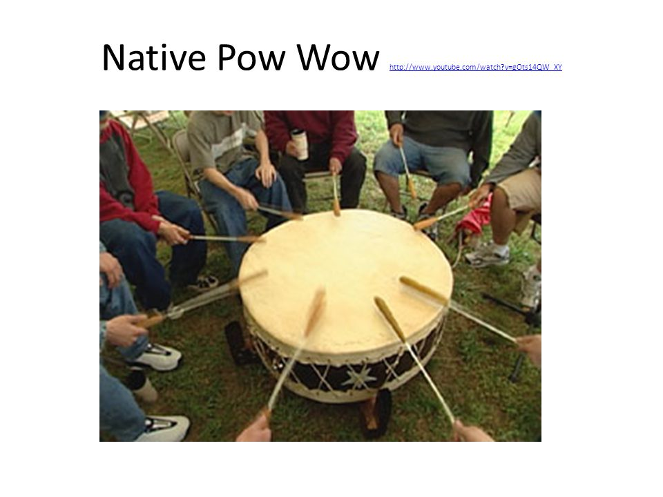 Native Pow Wow http://www.youtube.com/watch?v=gOts14QW_XY http://www.youtube.com/watch?v=gOts14QW_XY