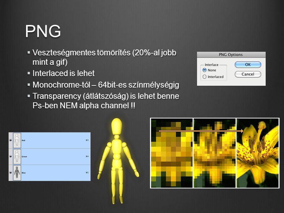 PNG  Veszteségmentes tömörítés (20%-al jobb mint a gif)  Interlaced is lehet  Monochrome-tól – 64bit-es színmélységig  Transparency (átlátszóság)