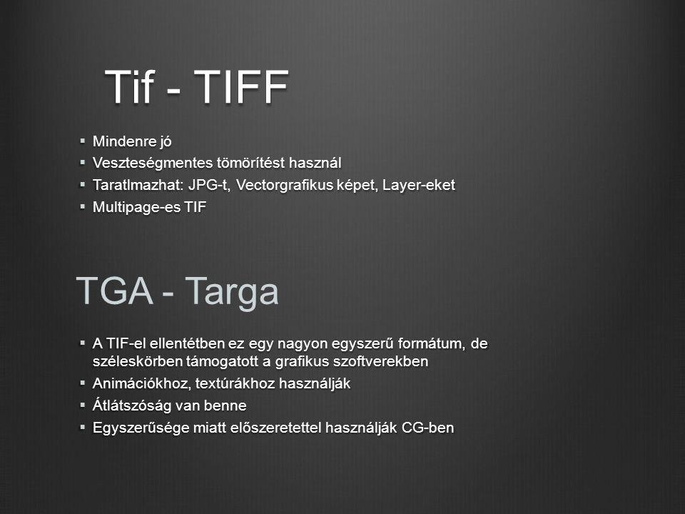 Tif - TIFF  Mindenre jó  Veszteségmentes tömörítést használ  Taratlmazhat: JPG-t, Vectorgrafikus képet, Layer-eket  Multipage-es TIF TGA - Targa 