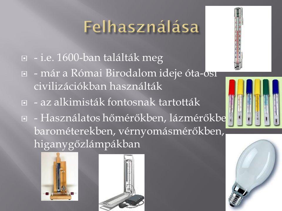  - i.e. 1600-ban találták meg  - már a Római Birodalom ideje óta-ősi civilizációkban használták  - az alkimisták fontosnak tartották  - Használato