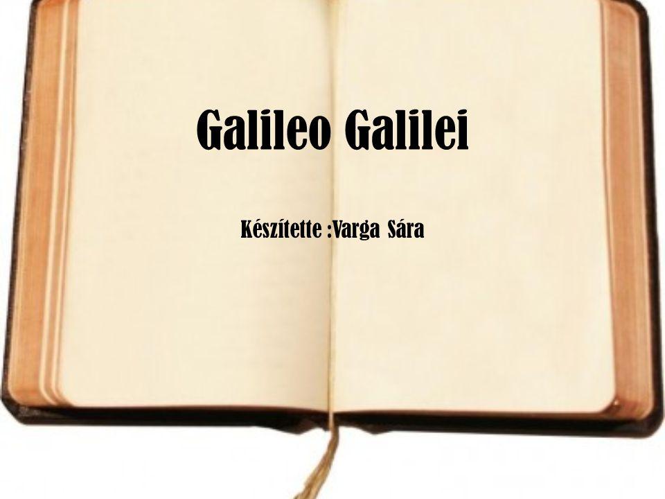 Galileo Galilei Készítette :Varga Sára