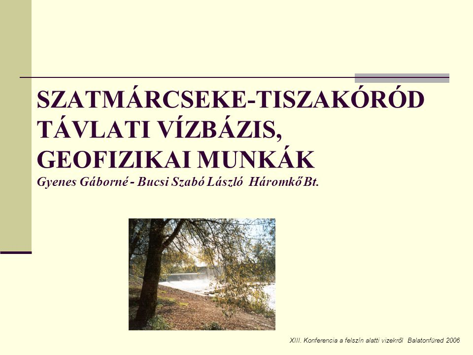 SZATMÁRCSEKE-TISZAKÓRÓD TÁVLATI VÍZBÁZIS, GEOFIZIKAI MUNKÁK Gyenes Gáborné - Bucsi Szabó László Háromkő Bt.