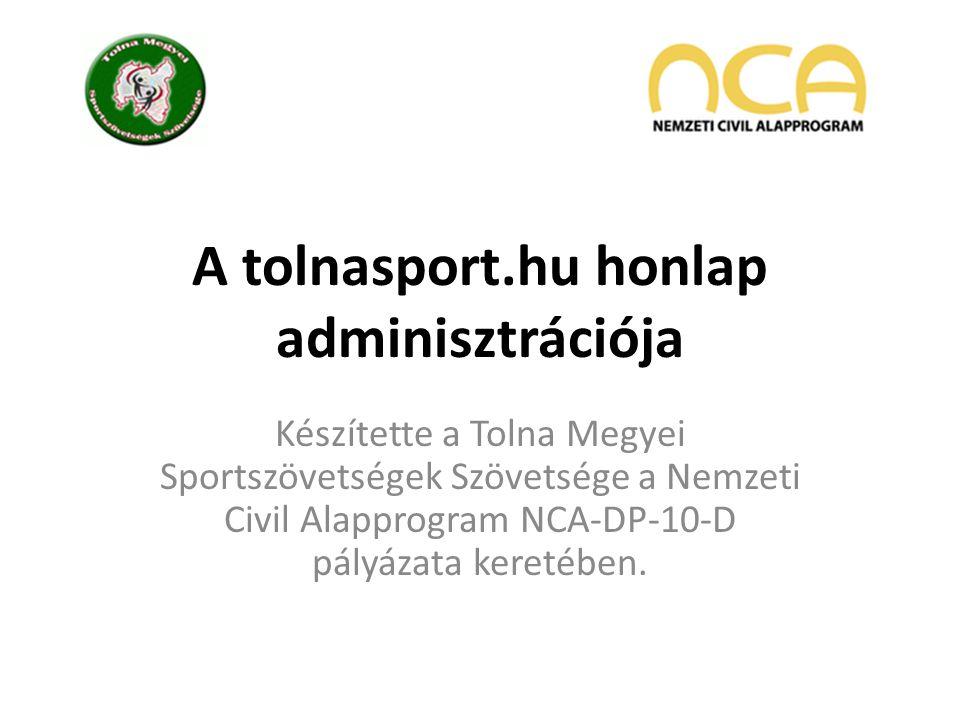 A tolnasport.hu honlap adminisztrációja Készítette a Tolna Megyei Sportszövetségek Szövetsége a Nemzeti Civil Alapprogram NCA-DP-10-D pályázata keretében.