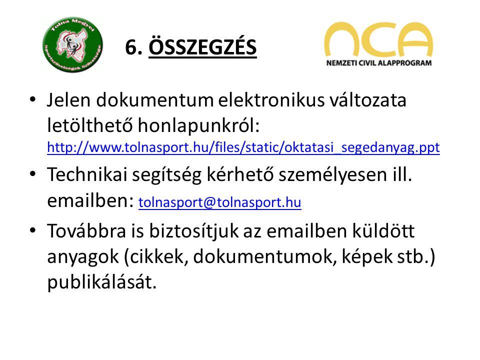 6. ÖSSZEGZÉS Jelen dokumentum elektronikus változata letölthető honlapunkról: http://www.tolnasport.hu/files/static/oktatasi_segedanyag.ppt http://www