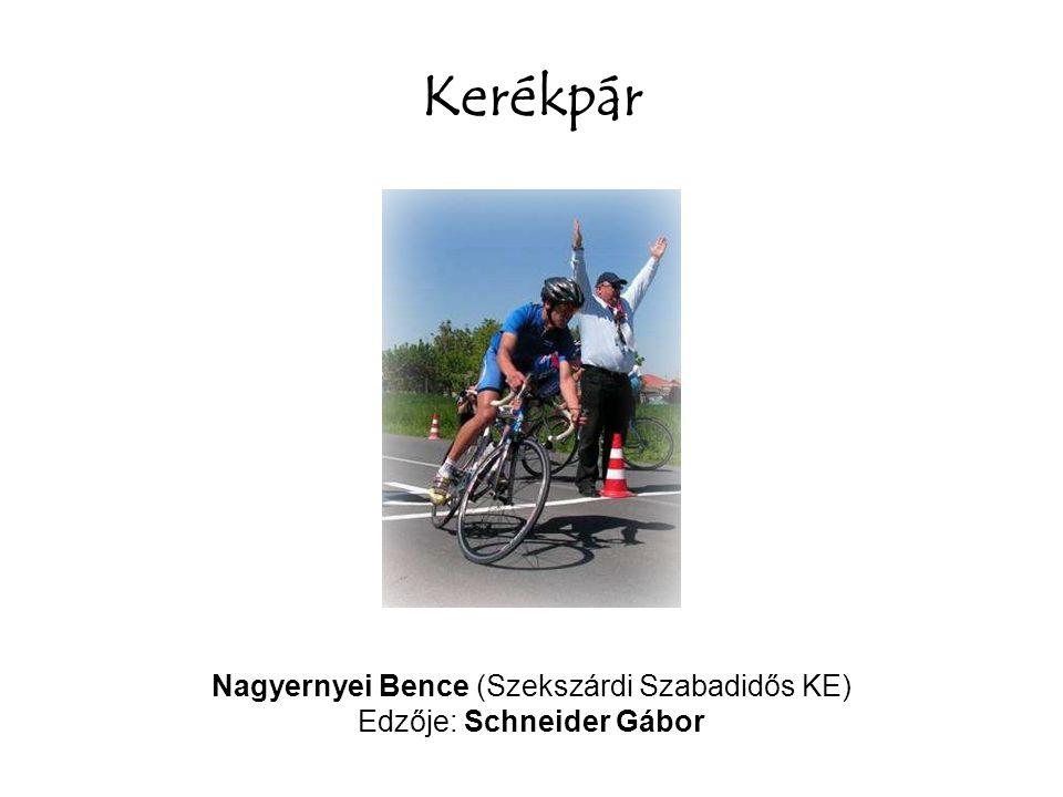 Kerékpár Nagyernyei Bence (Szekszárdi Szabadidős KE) Edzője: Schneider Gábor
