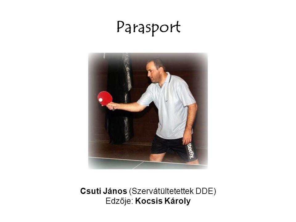 Parasport Csuti János (Szervátültetettek DDE) Edzője: Kocsis Károly