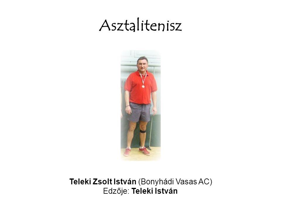 Asztalitenisz Teleki Zsolt István (Bonyhádi Vasas AC) Edzője: Teleki István