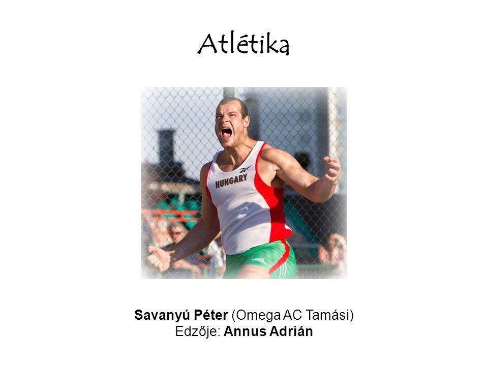 Atlétika Savanyú Péter (Omega AC Tamási) Edzője: Annus Adrián