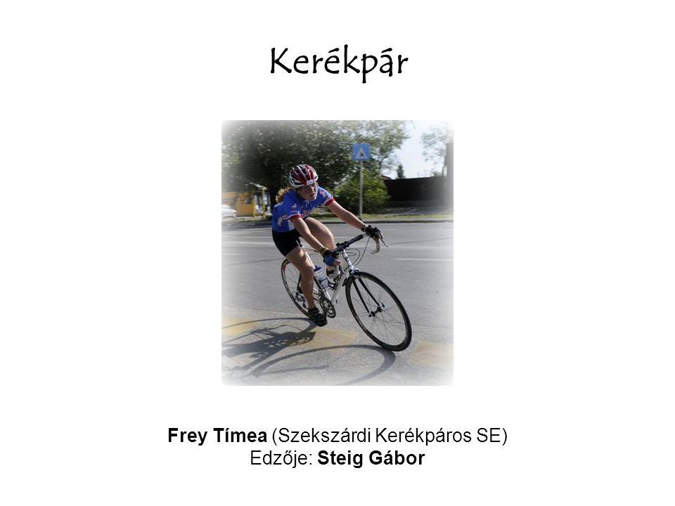 Kerékpár Frey Tímea (Szekszárdi Kerékpáros SE) Edzője: Steig Gábor