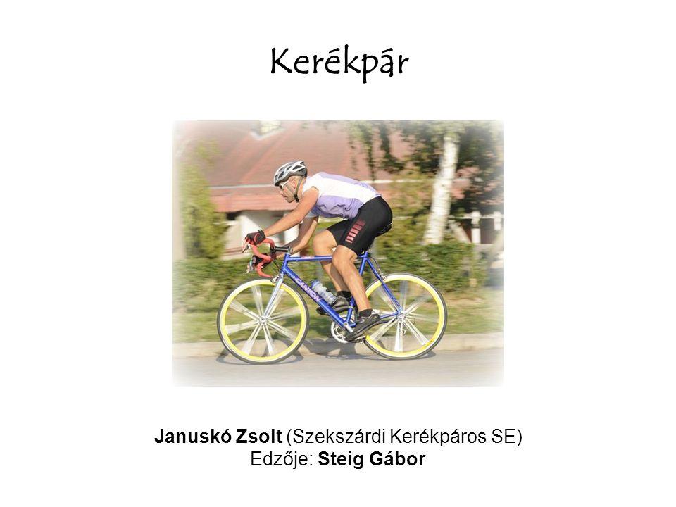 Kerékpár Januskó Zsolt (Szekszárdi Kerékpáros SE) Edzője: Steig Gábor