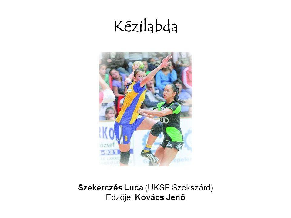 Kézilabda Szekerczés Luca (UKSE Szekszárd) Edzője: Kovács Jenő