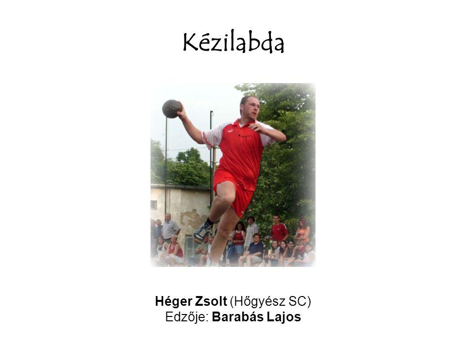 Kézilabda Héger Zsolt (Hőgyész SC) Edzője: Barabás Lajos