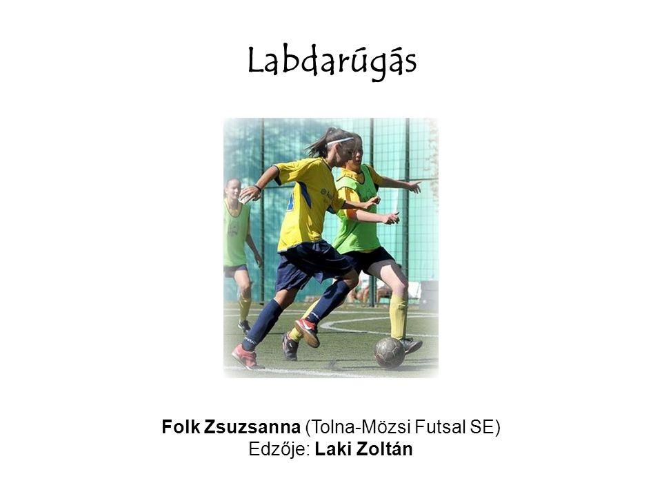 Labdarúgás Folk Zsuzsanna (Tolna-Mözsi Futsal SE) Edzője: Laki Zoltán