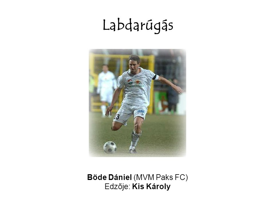 Labdarúgás Böde Dániel (MVM Paks FC) Edzője: Kis Károly