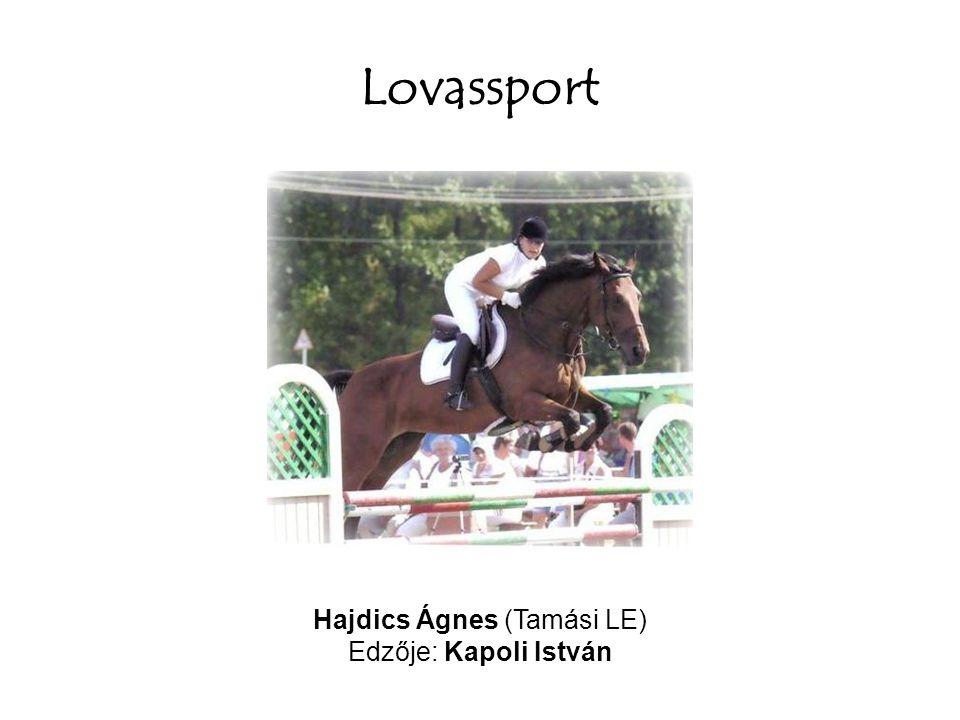 Lovassport Hajdics Ágnes (Tamási LE) Edzője: Kapoli István