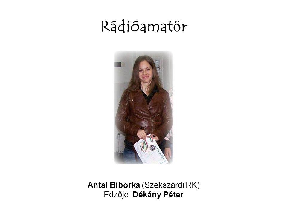 Rádióamat ő r Antal Bíborka (Szekszárdi RK) Edzője: Dékány Péter