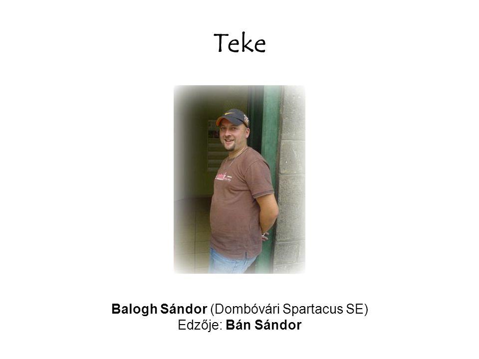 Teke Balogh Sándor (Dombóvári Spartacus SE) Edzője: Bán Sándor