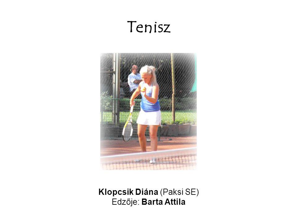 Tenisz Klopcsik Diána (Paksi SE) Edzője: Barta Attila