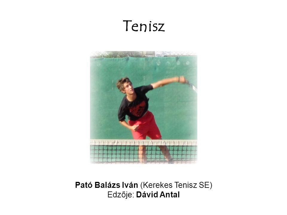 Tenisz Pató Balázs Iván (Kerekes Tenisz SE) Edzője: Dávid Antal