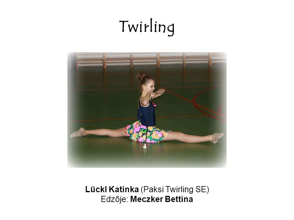 Twirling Lückl Katinka (Paksi Twirling SE) Edzője: Meczker Bettina
