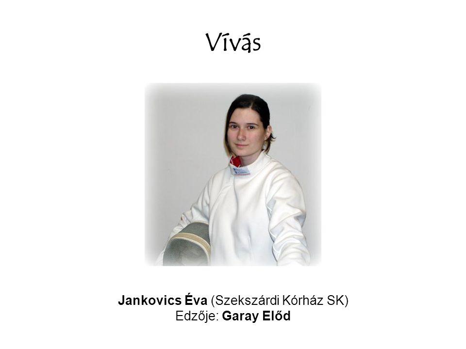 Vívás Jankovics Éva (Szekszárdi Kórház SK) Edzője: Garay Előd
