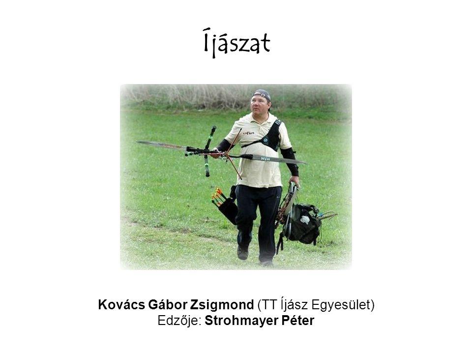Íjászat Kovács Gábor Zsigmond (TT Íjász Egyesület) Edzője: Strohmayer Péter