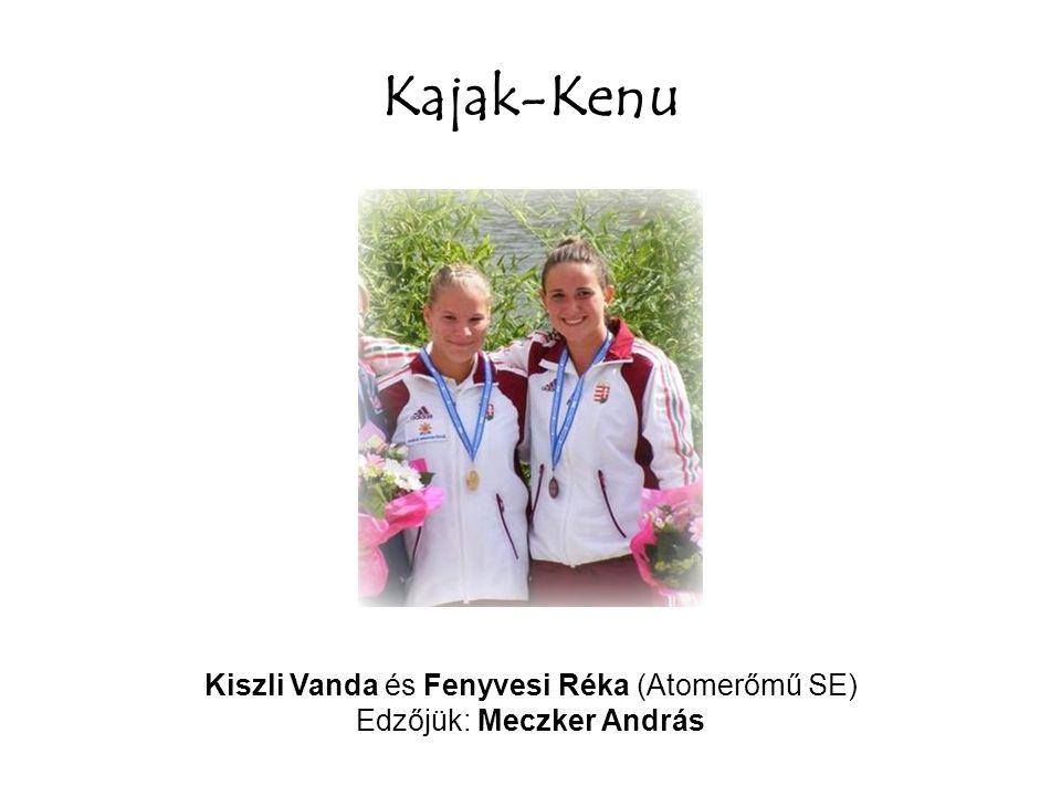 Kajak-Kenu Kiszli Vanda és Fenyvesi Réka (Atomerőmű SE) Edzőjük: Meczker András