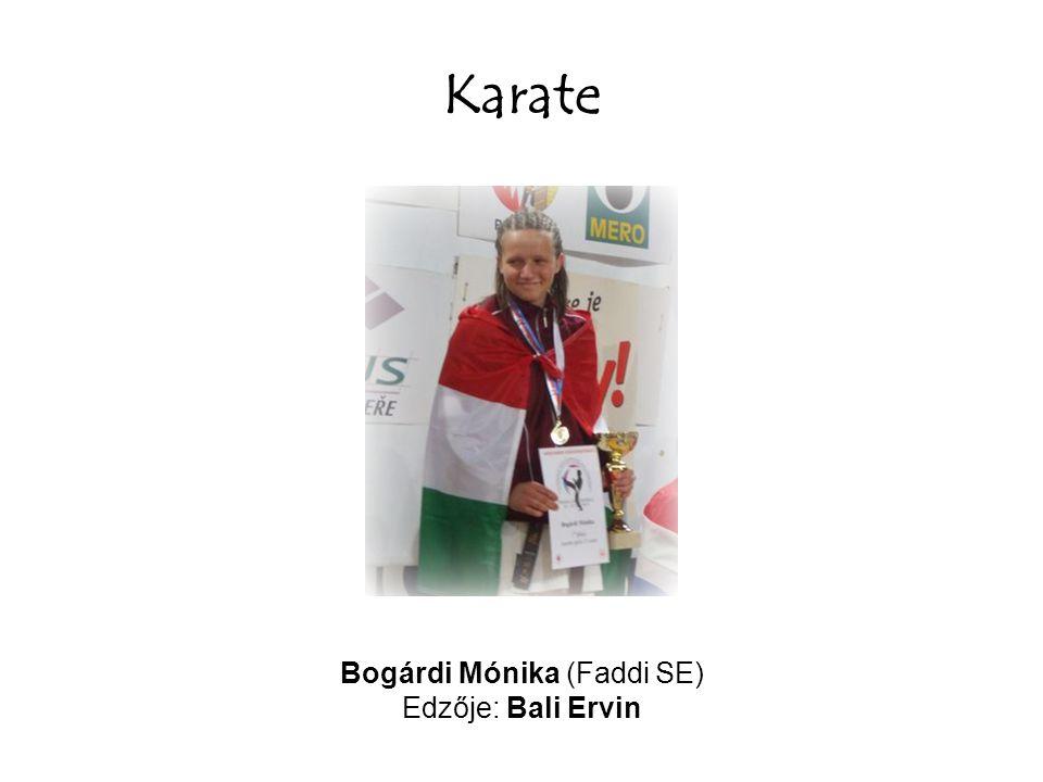 Karate Bogárdi Mónika (Faddi SE) Edzője: Bali Ervin