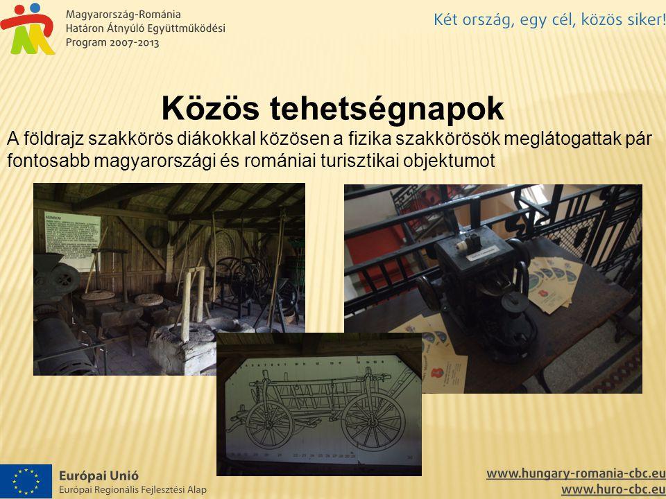 Közös tehetségnapok A földrajz szakkörös diákokkal közösen a fizika szakkörösök meglátogattak pár fontosabb magyarországi és romániai turisztikai obje