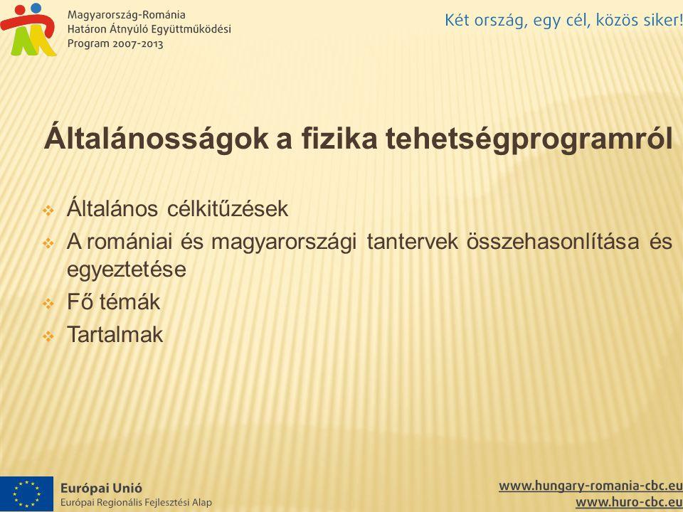 Általánosságok a fizika tehetségprogramról  Általános célkitűzések  A romániai és magyarországi tantervek összehasonlítása és egyeztetése  Fő témák  Tartalmak