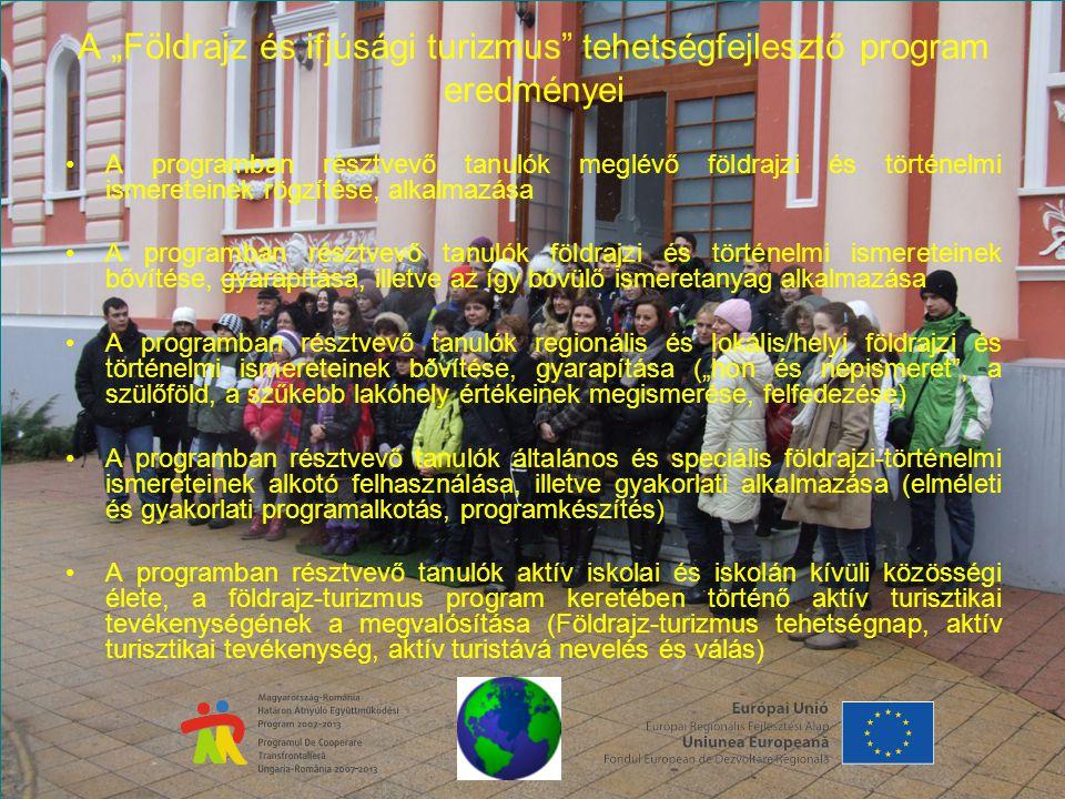 """A """"Földrajz és ifjúsági turizmus tehetségfejlesztő program eredményei A programban résztvevő tanulók meglévő földrajzi és történelmi ismereteinek rögzítése, alkalmazása A programban résztvevő tanulók földrajzi és történelmi ismereteinek bővítése, gyarapítása, illetve az így bővülő ismeretanyag alkalmazása A programban résztvevő tanulók regionális és lokális/helyi földrajzi és történelmi ismereteinek bővítése, gyarapítása (""""hon és népismeret , a szülőföld, a szűkebb lakóhely értékeinek megismerése, felfedezése) A programban résztvevő tanulók általános és speciális földrajzi-történelmi ismereteinek alkotó felhasználása, illetve gyakorlati alkalmazása (elméleti és gyakorlati programalkotás, programkészítés) A programban résztvevő tanulók aktív iskolai és iskolán kívüli közösségi élete, a földrajz-turizmus program keretében történő aktív turisztikai tevékenységének a megvalósítása (Földrajz-turizmus tehetségnap, aktív turisztikai tevékenység, aktív turistává nevelés és válás)"""
