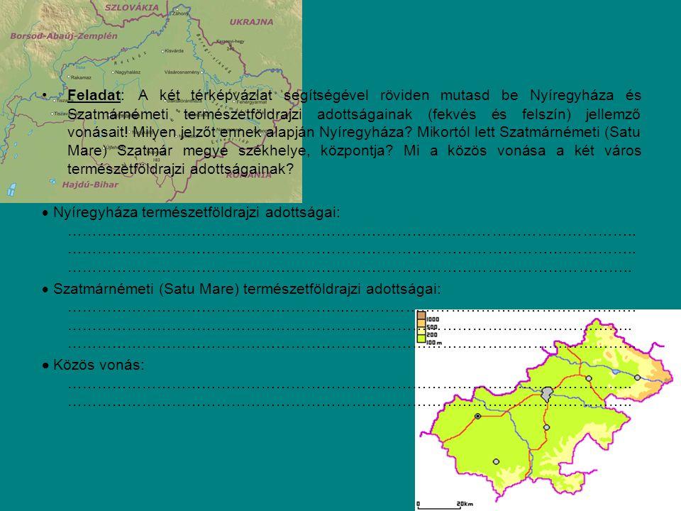 Feladat: A két térképvázlat segítségével röviden mutasd be Nyíregyháza és Szatmárnémeti természetföldrajzi adottságainak (fekvés és felszín) jellemző vonásait.