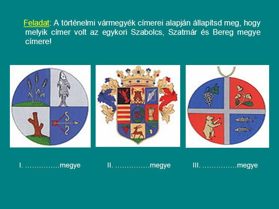 Feladat: A történelmi vármegyék címerei alapján állapítsd meg, hogy melyik címer volt az egykori Szabolcs, Szatmár és Bereg megye címere.