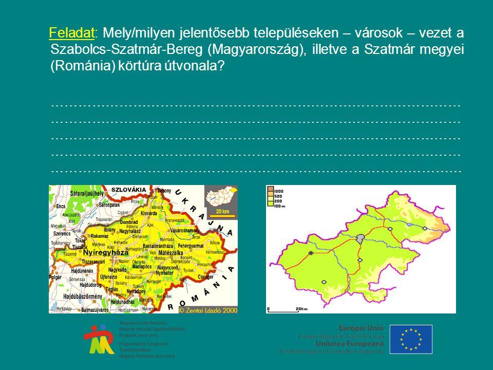Feladat: Mely/milyen jelentősebb településeken – városok – vezet a Szabolcs-Szatmár-Bereg (Magyarország), illetve a Szatmár megyei (Románia) körtúra útvonala.