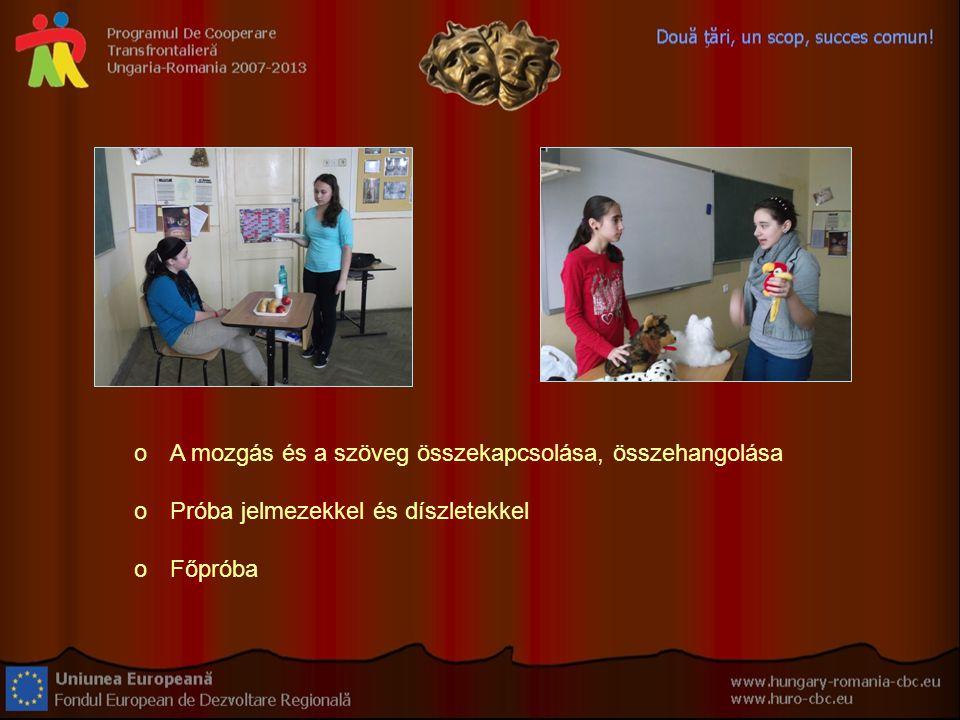 oA mozgás és a szöveg összekapcsolása, összehangolása oPróba jelmezekkel és díszletekkel oFőpróba